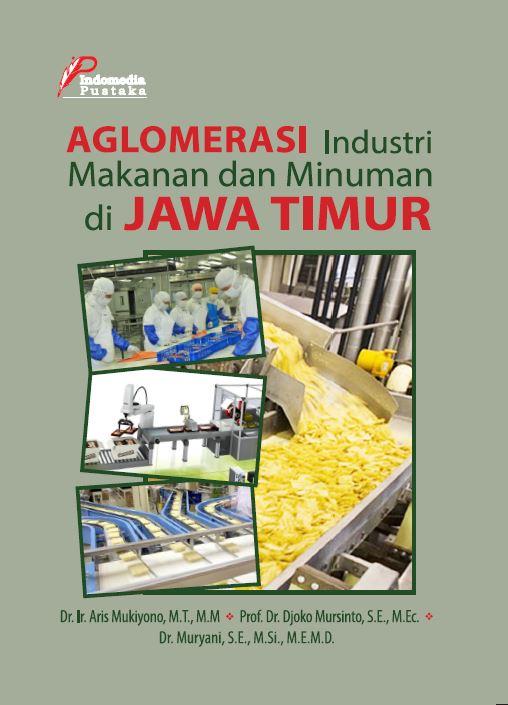 Aglomerasi industri makanan dan minuman di jawa timur penulis Aris Mukiyono