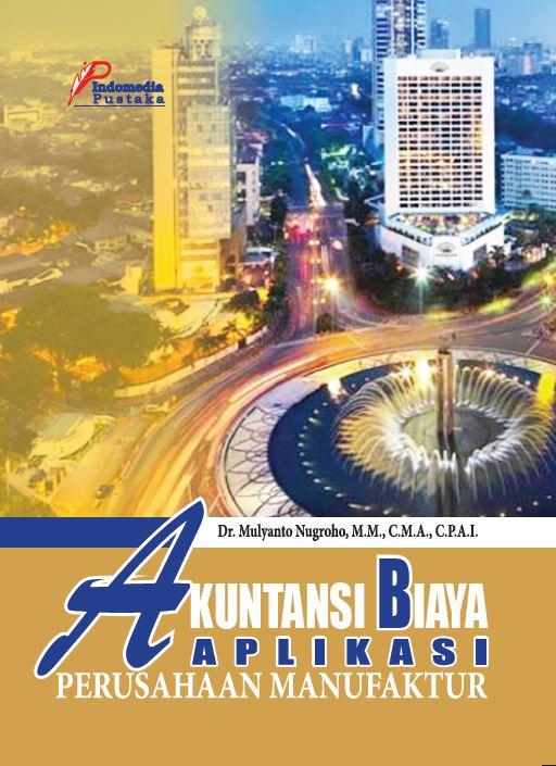 Akuntansi Biaya Aplikasi perusahaan Manufaktur Penulis Mulyanto Nugroho