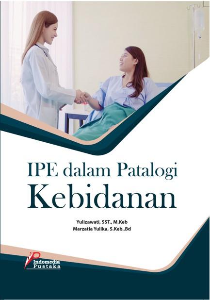 PENERAPAN INTER PROFESIONAL EDUCATION (IPE) DAN PERAN BIDAN DALAM KASUS PATOLOGI KEBIDANAN Yulizawati, SST., M.Keb Marzatia Yulika, S.Keb.,Bd