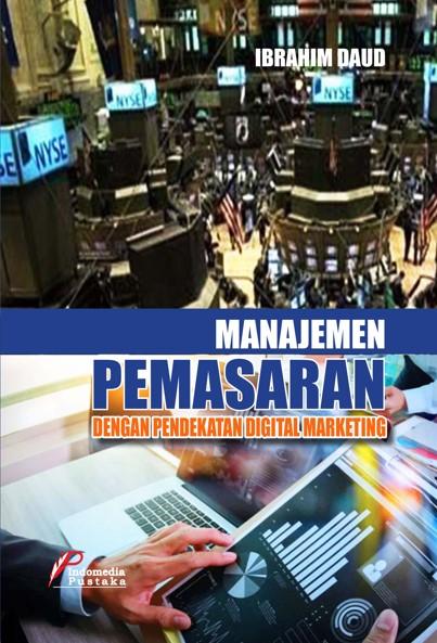 MANAJEMEN PEMASARAN Dengan Pendekatan Digital Marketing Ibrahim Daud
